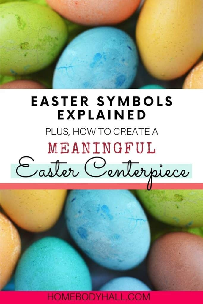Easter symbols explained plus how to create a meaningful Easter Centerpiece