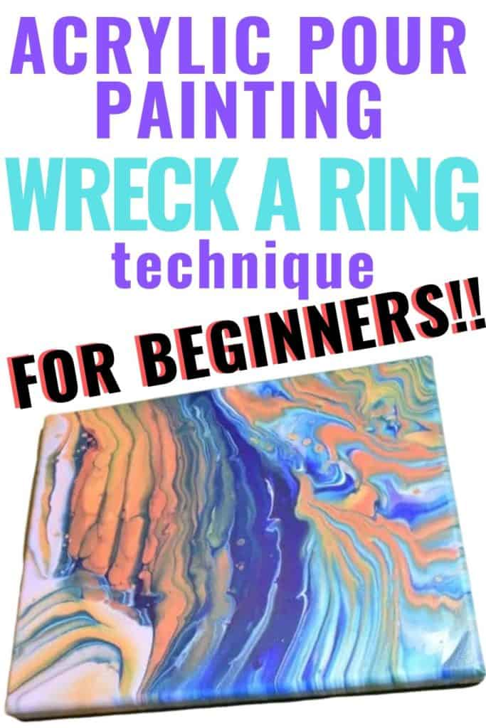 Acrylic Paint Pouring Wreck a Ring Technique for Beginners