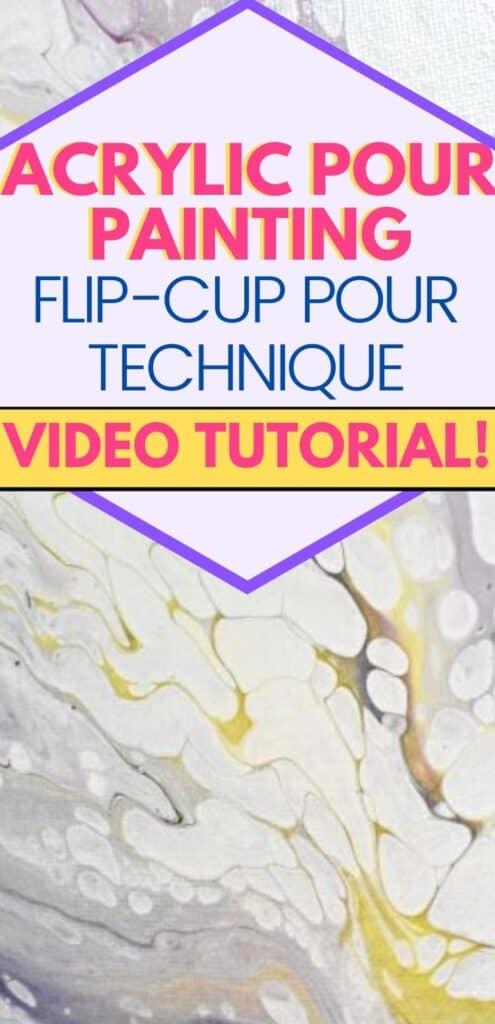 Acrylic Pour Painting Flip-cup Pour Technique Video Tutorial!