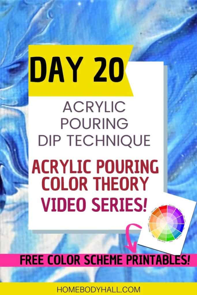 Day 20 Acrylic Pouring Dip Technique, Acrylic Pouring Color Theory Video Series!  Free Color Scheme Printables