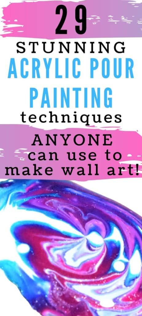 29 Stunning Acrylic Pour Painting Techniques anyone can use to make wall art