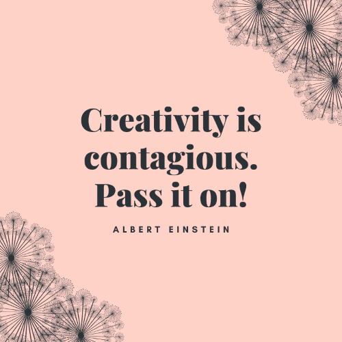 Creativity is contagious. Pass it on!