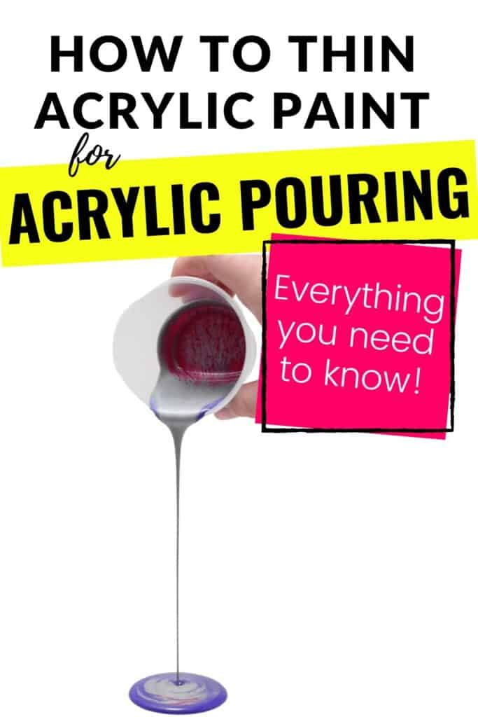 Everything You Need to Know about How to Thin Acrylic Paint for Acrylic Pouring!