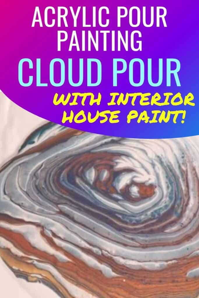 Acrylic Pour Painting Cloud Pour with Interior House Paint