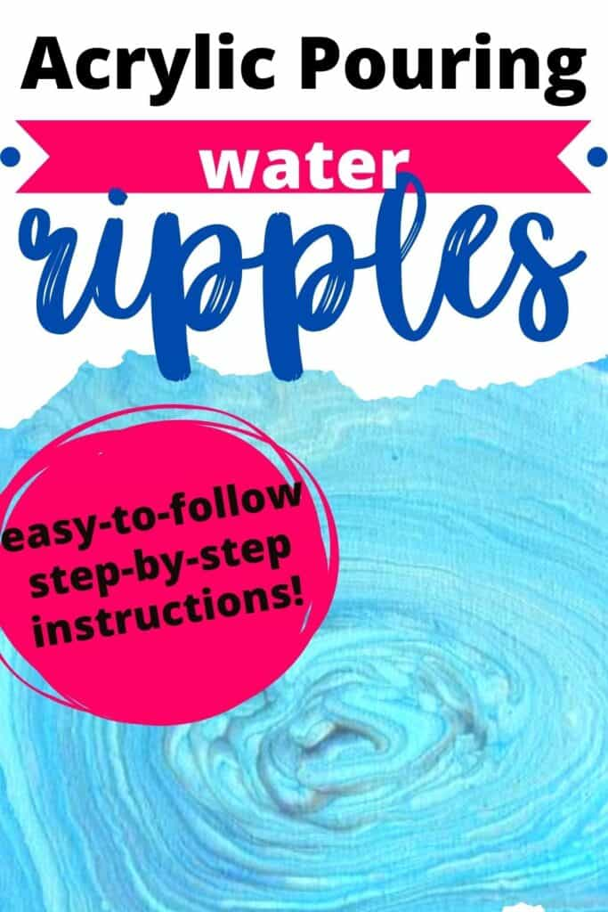 Acrylic Pouring Water Ripples!  Easy-to-follow, step-by-step instructions!