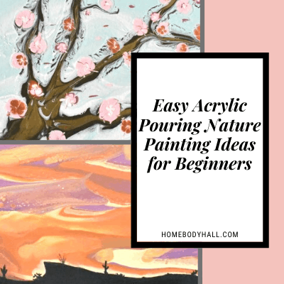 Easy Acrylic Pouring Nature Painting Ideas For Beginners Homebody Hall